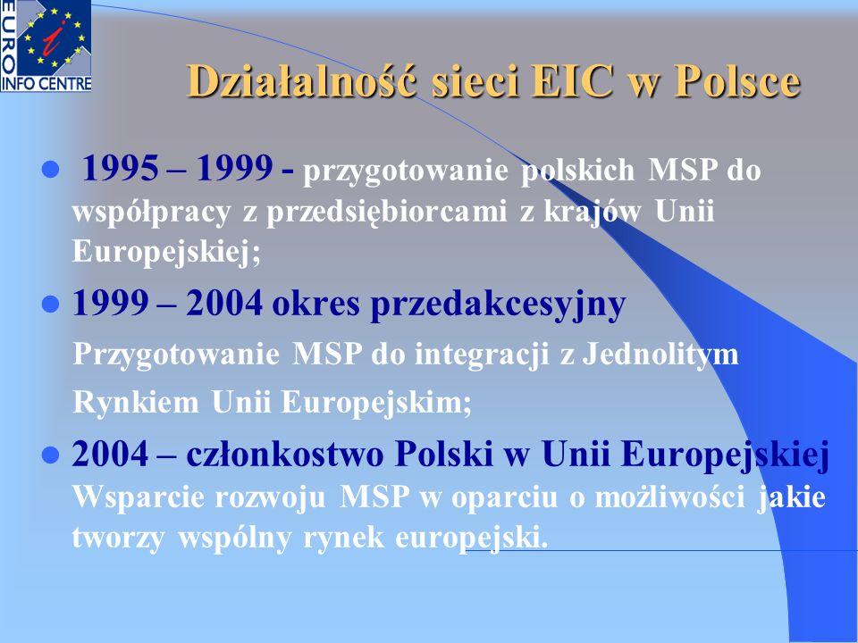 Działalność sieci EIC w Polsce 1995 – 1999 - przygotowanie polskich MSP do współpracy z przedsiębiorcami z krajów Unii Europejskiej; 1999 – 2004 okres