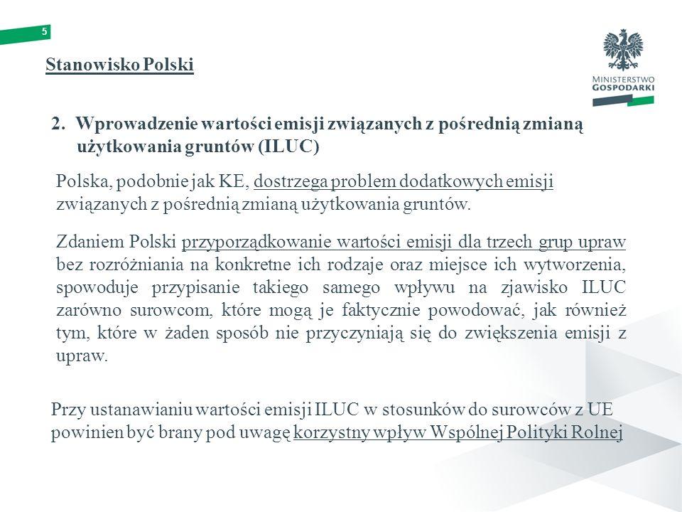 5 2. Wprowadzenie wartości emisji związanych z pośrednią zmianą użytkowania gruntów (ILUC) Stanowisko Polski Polska, podobnie jak KE, dostrzega proble