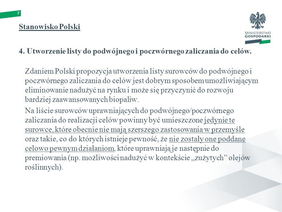 7 Zdaniem Polski propozycja utworzenia listy surowców do podwójnego i poczwórnego zaliczania do celów jest dobrym sposobem umożliwiającym eliminowanie nadużyć na rynku i może się przyczynić do rozwoju bardziej zaawansowanych biopaliw.