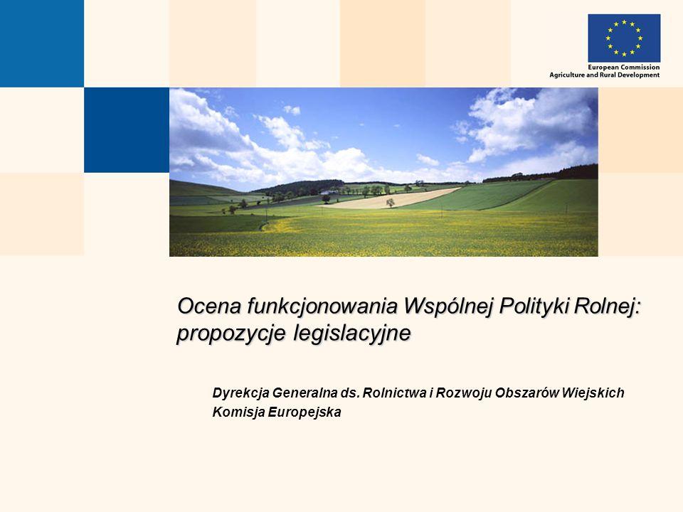Ocena funkcjonowania Wspólnej Polityki Rolnej: propozycje legislacyjne Dyrekcja Generalna ds. Rolnictwa i Rozwoju Obszarów Wiejskich Komisja Europejsk