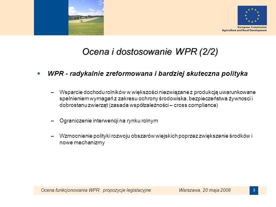 Ocena funkcjonowania WPR: propozycje legislacyjne Warszawa, 20 maja 2008 3 Ocena i dostosowanie WPR (2/2) WPR - radykalnie zreformowana i bardziej sku