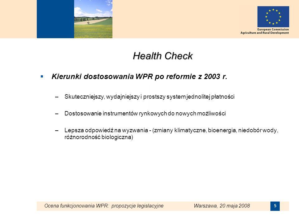 Ocena funkcjonowania WPR: propozycje legislacyjne Warszawa, 20 maja 2008 5 Health Check Kierunki dostosowania WPR po reformie z 2003 r. –Skuteczniejsz
