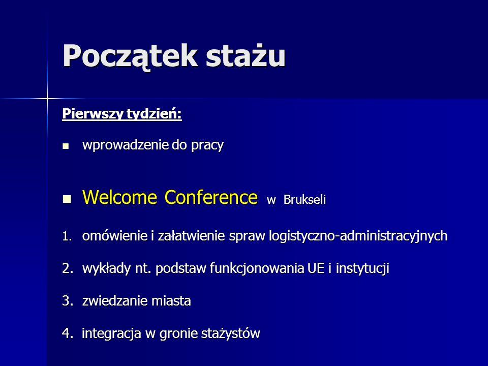 Początek stażu Pierwszy tydzień: wprowadzenie do pracy wprowadzenie do pracy Welcome Conference w Brukseli Welcome Conference w Brukseli 1. omówienie