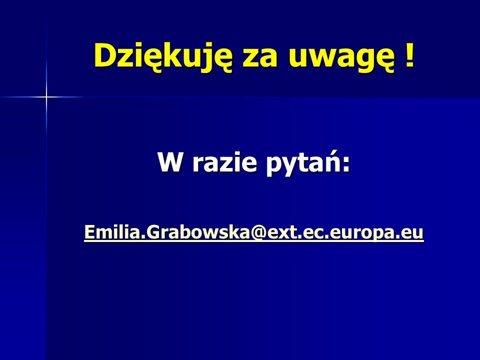 Dziękuję za uwagę ! W razie pytań: Emilia.Grabowska@ext.ec.europa.eu @ext.ec.europa.eu@ext.ec.europa.eu