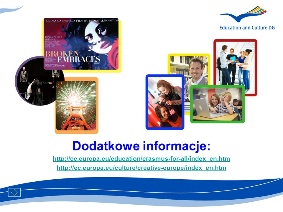 Dodatkowe informacje: http://ec.europa.eu/education/erasmus-for-all/index_en.htm http://ec.europa.eu/culture/creative-europe/index_en.htm