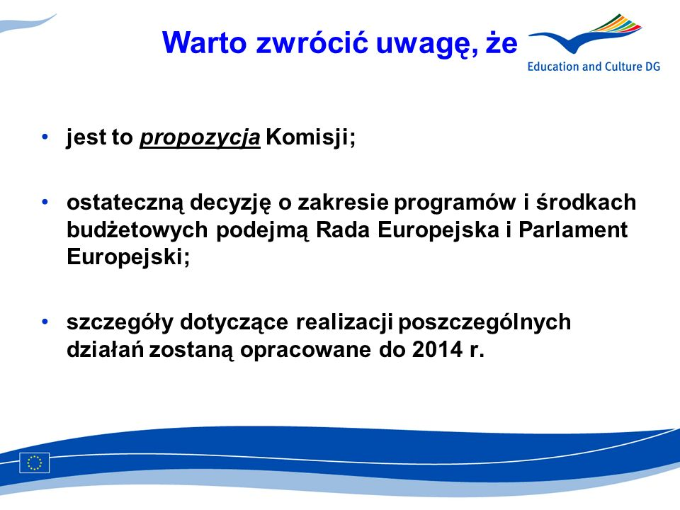 Budowanie kreatywnej Europy na podstawie wieloletniego doświadczenia MEDIA Mundus Nowe schematy (kino cyfrowe, funduszMEDIA Production Guarantee Fund) KREATYWNA EUROPA MEDIA 2007 Programy w dziedzinie kultury, znak dziedzictwa europejskiego, europejska stolica kultury Zorganizowany dialog z sektorem Zewnętrzna polityka w dziedzinie kultury i współpraca Inicjatywy polityczne Kompetencja medialna otwarta metoda koordynacji z państwami członkowskimi