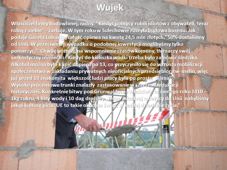 Wujek Właściciel firmy budowlanej, radny.