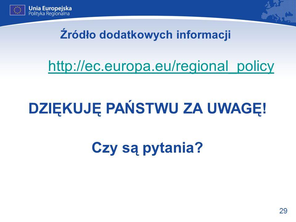 29 Źródło dodatkowych informacji http://ec.europa.eu/regional_policy DZIĘKUJĘ PAŃSTWU ZA UWAGĘ! Czy są pytania?