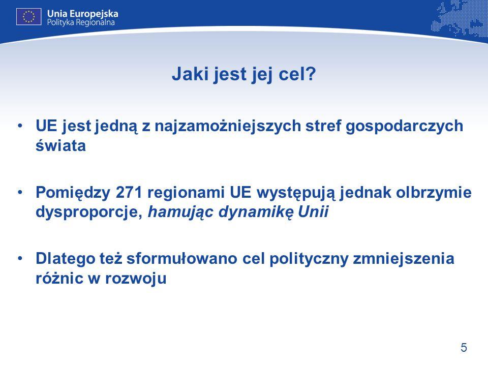 5 Jaki jest jej cel? UE jest jedną z najzamożniejszych stref gospodarczych świata Pomiędzy 271 regionami UE występują jednak olbrzymie dysproporcje, h