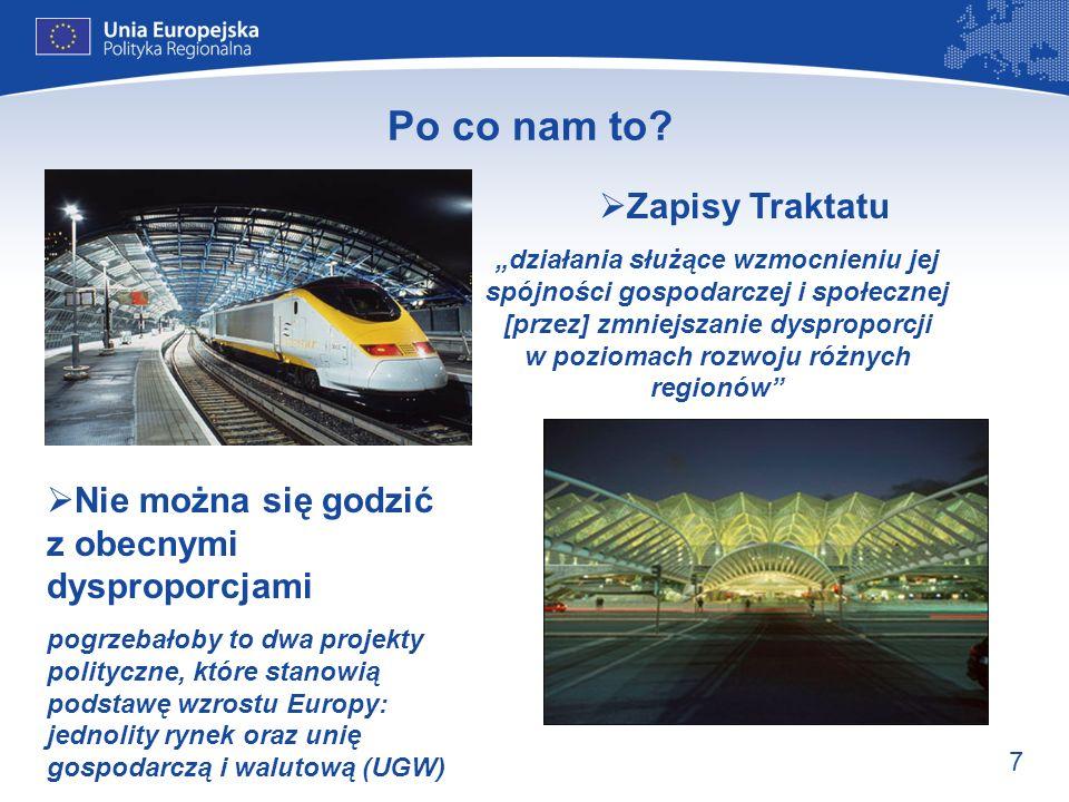 7 Po co nam to? Zapisy Traktatu działania służące wzmocnieniu jej spójności gospodarczej i społecznej [przez] zmniejszanie dysproporcji w poziomach ro