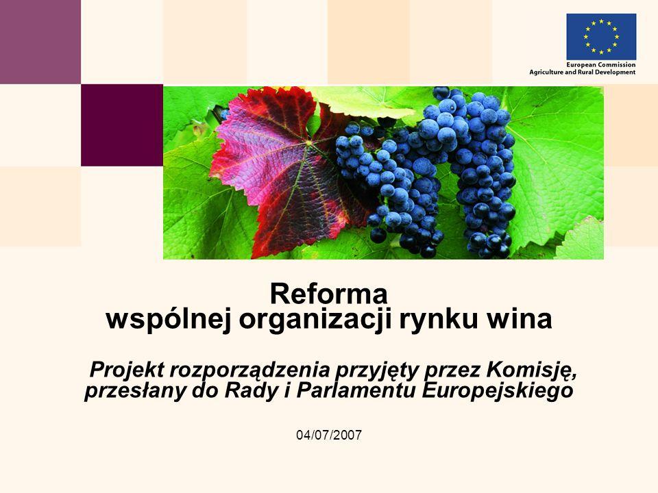 04/07/2007 Reforma wspólnej organizacji rynku wina Projekt rozporządzenia przyjęty przez Komisję, przesłany do Rady i Parlamentu Europejskiego