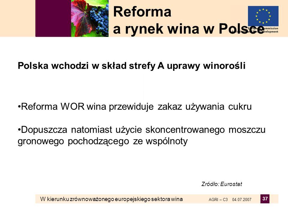 W kierunku zrównoważonego europejskiego sektora wina AGRI – C3 04.07.2007 37 Polska wchodzi w skład strefy A uprawy winorośli Reforma WOR wina przewid