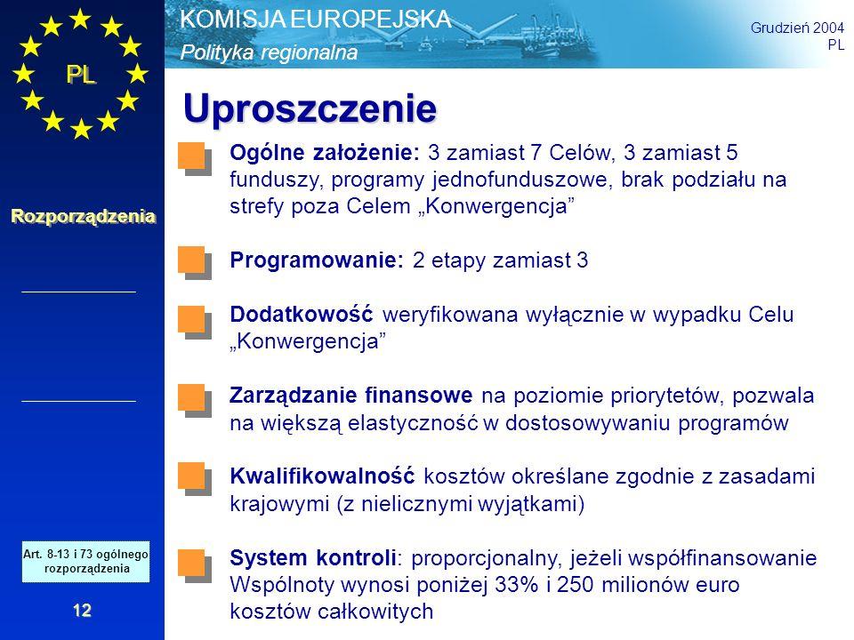 Polityka regionalna KOMISJA EUROPEJSKA Grudzień 2004 PL Rozporządzenia 12 Uproszczenie Ogólne założenie: 3 zamiast 7 Celów, 3 zamiast 5 funduszy, prog