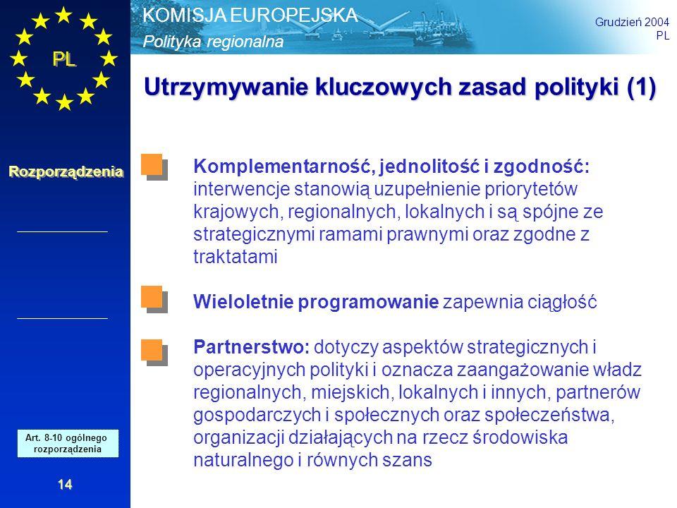 Polityka regionalna KOMISJA EUROPEJSKA Grudzień 2004 PL Rozporządzenia 14 Utrzymywanie kluczowych zasad polityki (1) Komplementarność, jednolitość i z