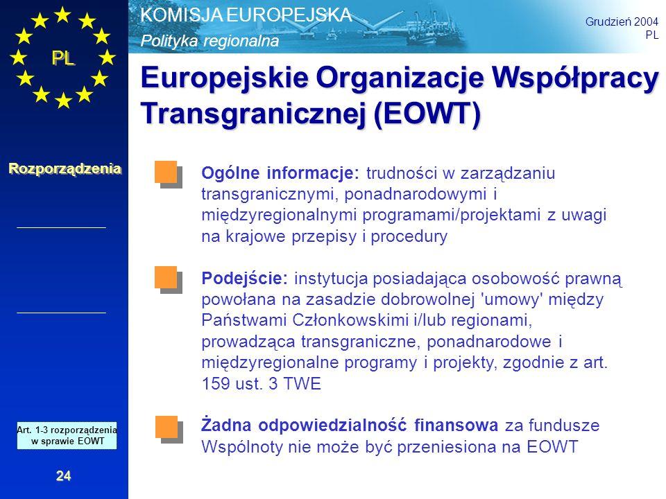 Polityka regionalna KOMISJA EUROPEJSKA Grudzień 2004 PL Rozporządzenia 24 Europejskie Organizacje Współpracy Transgranicznej (EOWT) Ogólne informacje: