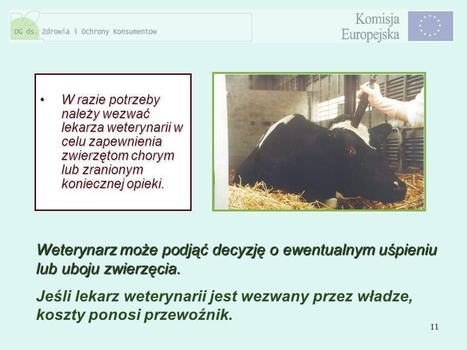 11 W razie potrzeby należy wezwać lekarza weterynarii w celu zapewnienia zwierzętom chorym lub zranionym koniecznej opieki.W razie potrzeby należy wez