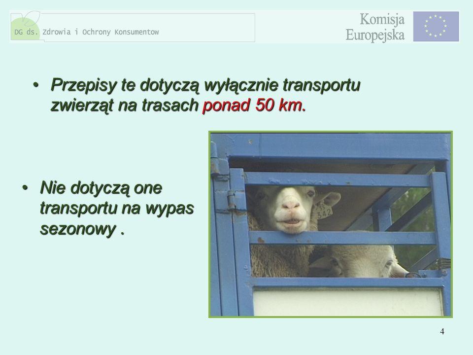 4 Przepisy te dotyczą wyłącznie transportu zwierząt na trasach ponad 50 km.Przepisy te dotyczą wyłącznie transportu zwierząt na trasach ponad 50 km. N
