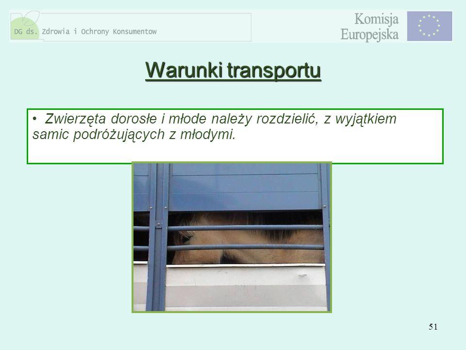 51 Zwierzęta dorosłe i młode należy rozdzielić, z wyjątkiem samic podróżujących z młodymi. Warunki transportu