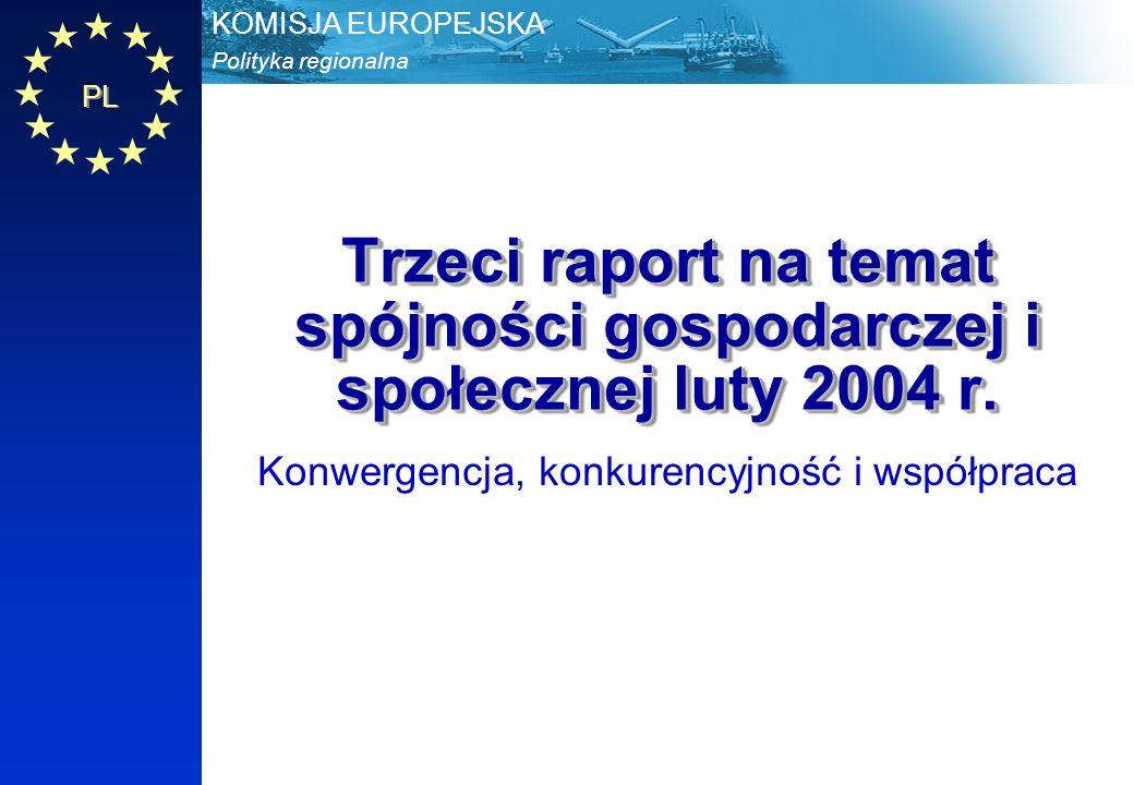 Polityka regionalna KOMISJA EUROPEJSKA PL Trzeci raport na temat spójności Grudzień 2004 PL 2 Znaczenie raportów na temat spójności Co trzy lata Komisja dokonuje analizy stanu spójności i wpływu jej polityk (art.