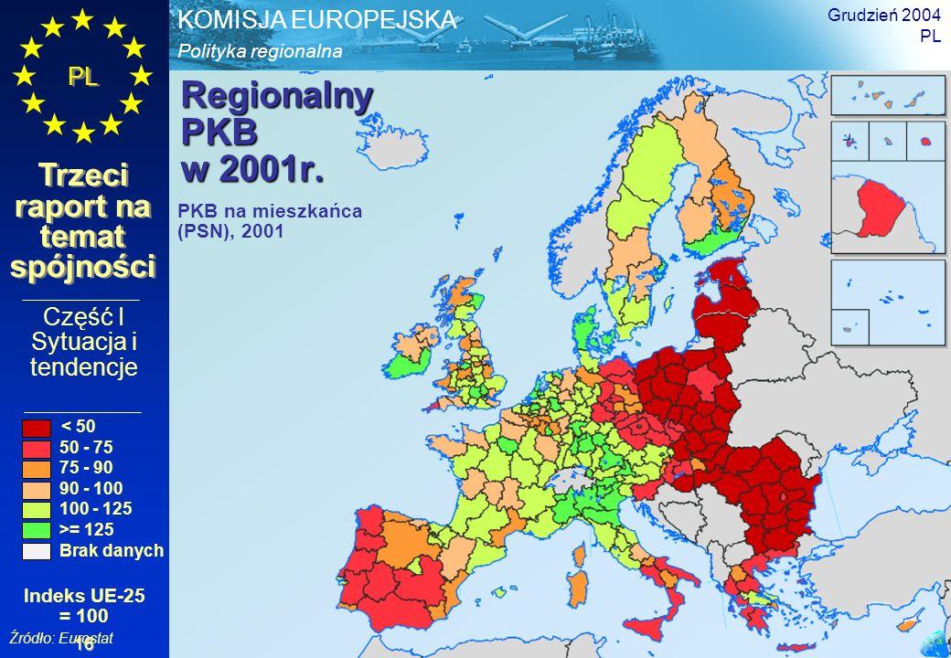 Polityka regionalna KOMISJA EUROPEJSKA PL Trzeci raport na temat spójności Grudzień 2004 PL 16 Regionalny PKB w 2001r. Część I Sytuacja i tendencje PK