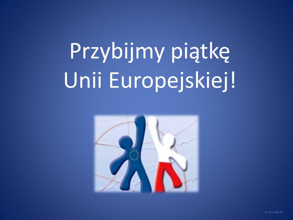 Przybijmy piątkę Unii Europejskiej! ec.europa.eu