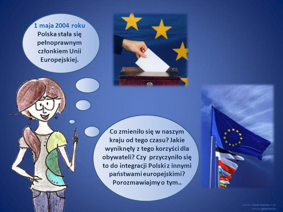 www.niepelnosprawni.pl hwww.gazetka.be 1 maja 2004 roku Polska stała się pełnoprawnym członkiem Unii Europejskiej. Co zmieniło się w naszym kraju od t