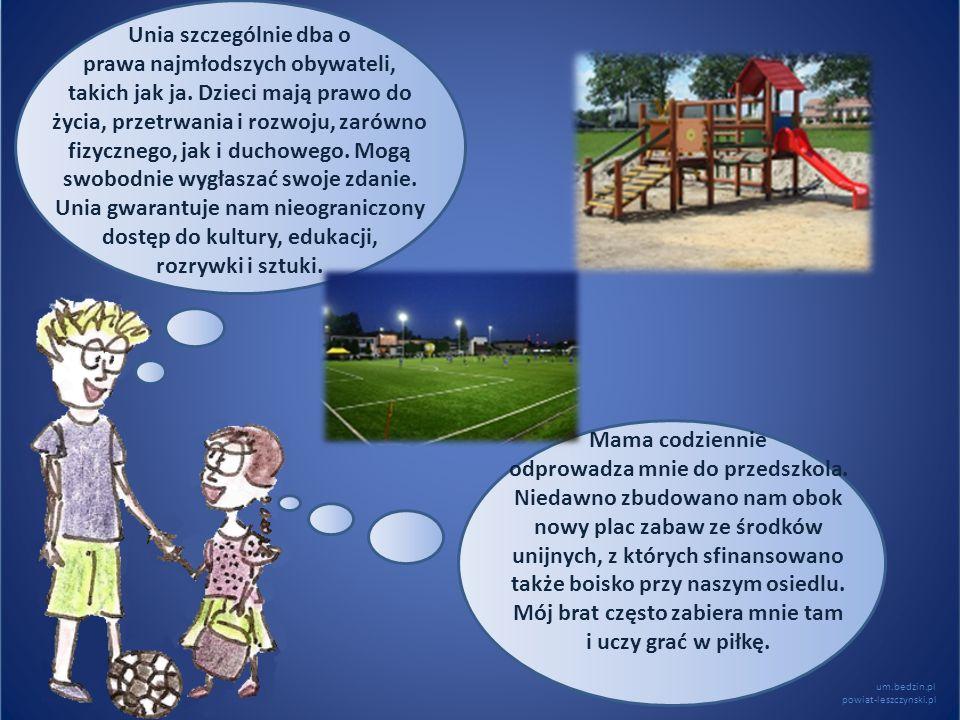um.bedzin.pl powiat-leszczynski.pl Unia szczególnie dba o prawa najmłodszych obywateli, takich jak ja. Dzieci mają prawo do życia, przetrwania i rozwo