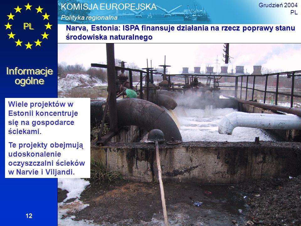 PL Informacje ogólne Polityka regionalna KOMISJA EUROPEJSKA Grudzień 2004 PL 12 Wiele projektów w Estonii koncentruje się na gospodarce ściekami. Te p
