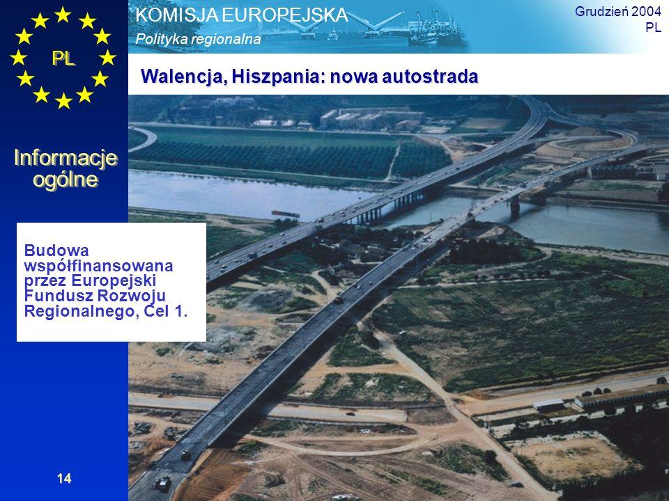 PL Informacje ogólne Polityka regionalna KOMISJA EUROPEJSKA Grudzień 2004 PL 14 Walencja, Hiszpania: nowa autostrada Budowa współfinansowana przez Europejski Fundusz Rozwoju Regionalnego, Cel 1.