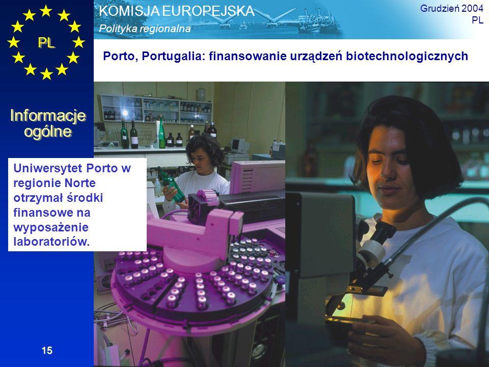 PL Informacje ogólne Polityka regionalna KOMISJA EUROPEJSKA Grudzień 2004 PL 15 Porto, Portugalia: finansowanie urządzeń biotechnologicznych Uniwersytet Porto w regionie Norte otrzymał środki finansowe na wyposażenie laboratoriów.