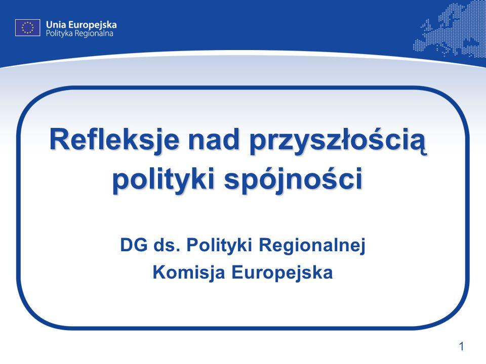 1 Refleksje nad przyszłością polityki spójności DG ds. Polityki Regionalnej Komisja Europejska