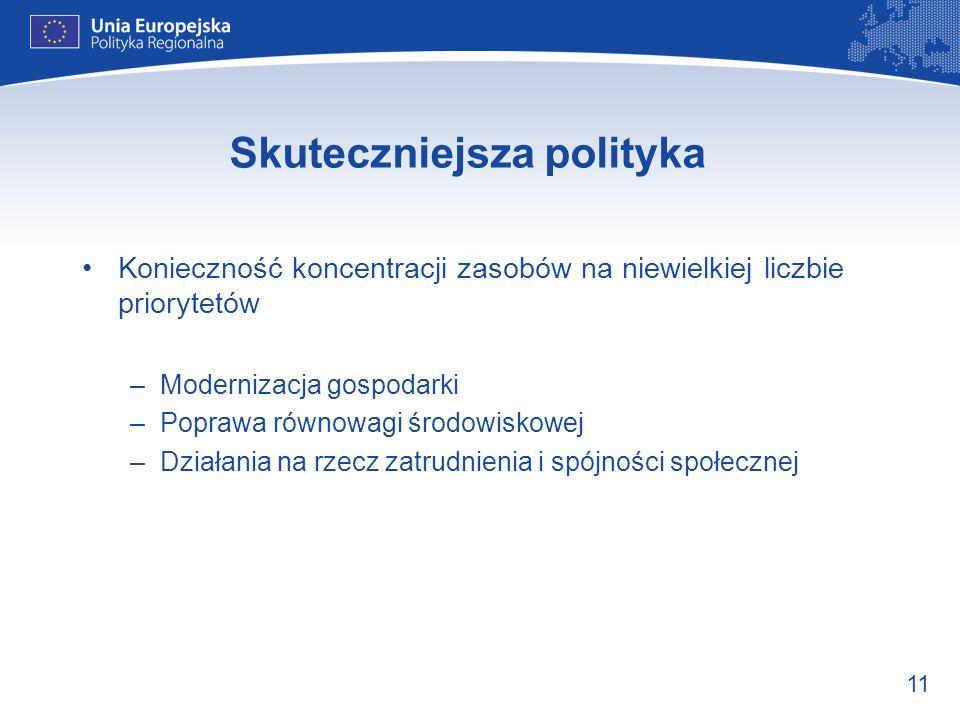 11 Skuteczniejsza polityka Konieczność koncentracji zasobów na niewielkiej liczbie priorytetów –Modernizacja gospodarki –Poprawa równowagi środowiskow