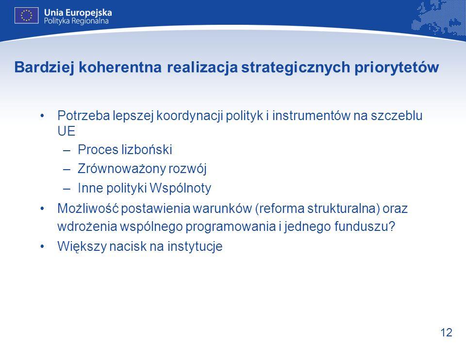 12 Bardziej koherentna realizacja strategicznych priorytetów Potrzeba lepszej koordynacji polityk i instrumentów na szczeblu UE –Proces lizboński –Zró