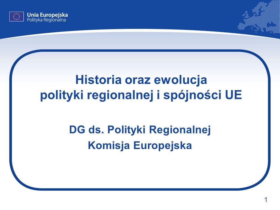 1 Historia oraz ewolucja polityki regionalnej i spójności UE DG ds. Polityki Regionalnej Komisja Europejska