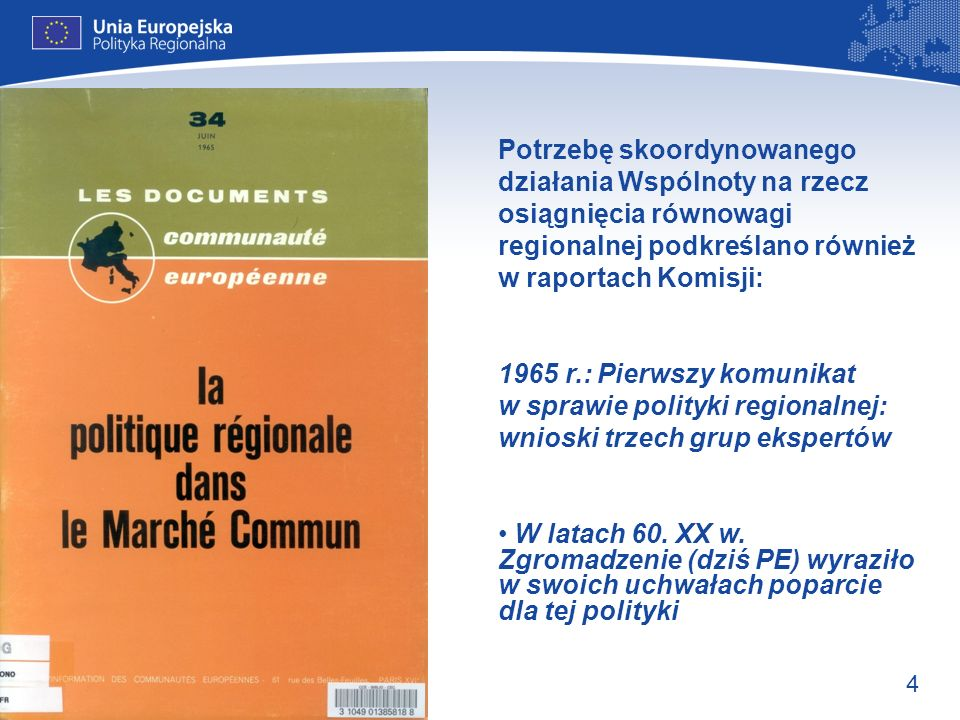 4 Potrzebę skoordynowanego działania Wspólnoty na rzecz osiągnięcia równowagi regionalnej podkreślano również w raportach Komisji: 1965 r.: Pierwszy k