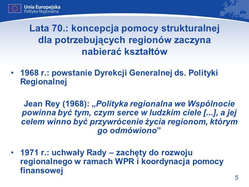 6 Początek realnych działań wspartych realnymi zasobami 1973 r.: Raport Thompsona – [...] chociaż osiągnięto cel ciągłej ekspansji […], nie ma ona charakteru zrównoważonego ani harmonijnego [...] 1975 r.: ustanowienie na trzyletni okres próbny Europejskiego Funduszu Rozwoju Regionalnego (EFRR).
