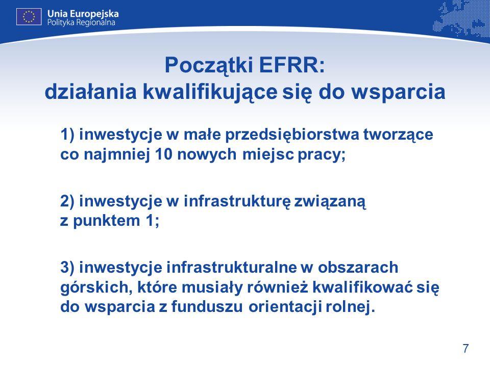 8 Początki EFRR: pierwsze działania Działania miały charakter wyłącznie krajowy – finansowania wcześniej wybranych projektów w państwach członkowskich przy niewielkim wpływie Europy Państwa członkowskie musiały wnioskować o pomoc EFRR na szczeblu projektu Działał system corocznego wyboru i finansowania istniejących projektów