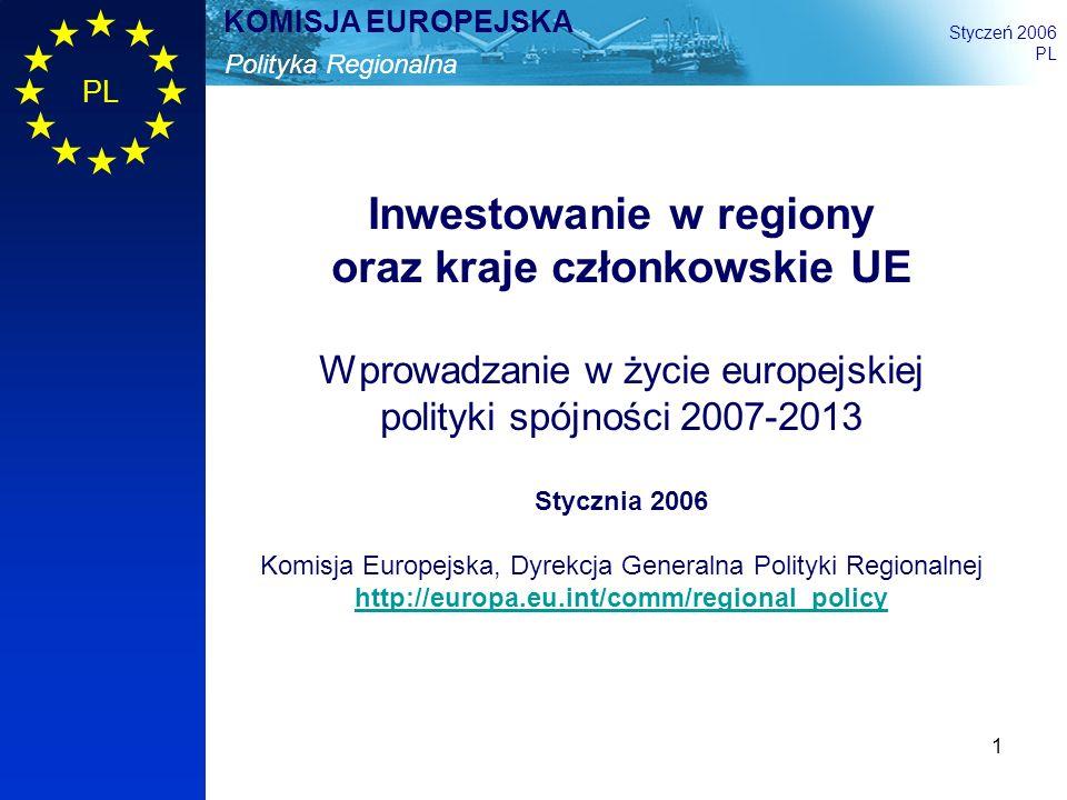 1 Polityka Regionalna KOMISJA EUROPEJSKA Styczeń 2006 PL Inwestowanie w regiony oraz kraje członkowskie UE Wprowadzanie w życie europejskiej polityki