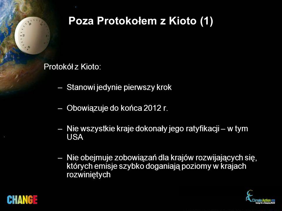 Poza Protokołem z Kioto (1) Protokół z Kioto: –Stanowi jedynie pierwszy krok –Obowiązuje do końca 2012 r.