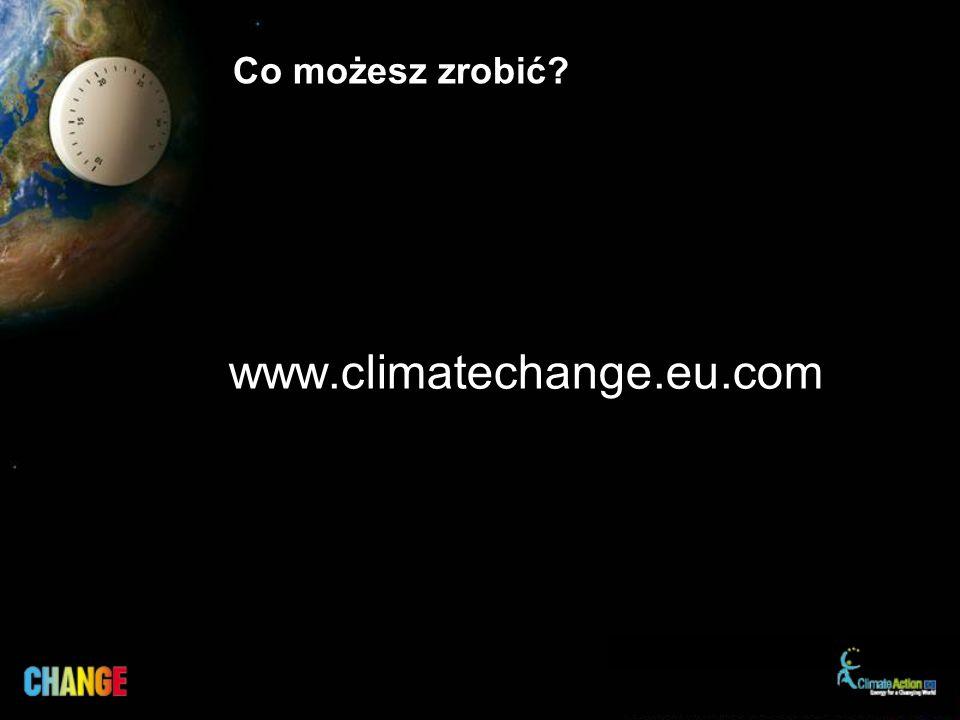 Co możesz zrobić? www.climatechange.eu.com