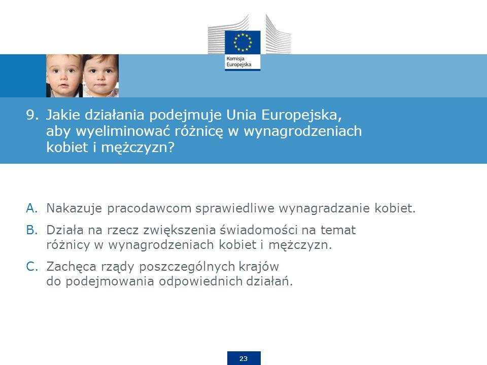 23 9.Jakie działania podejmuje Unia Europejska, aby wyeliminować różnicę w wynagrodzeniach kobiet i mężczyzn.