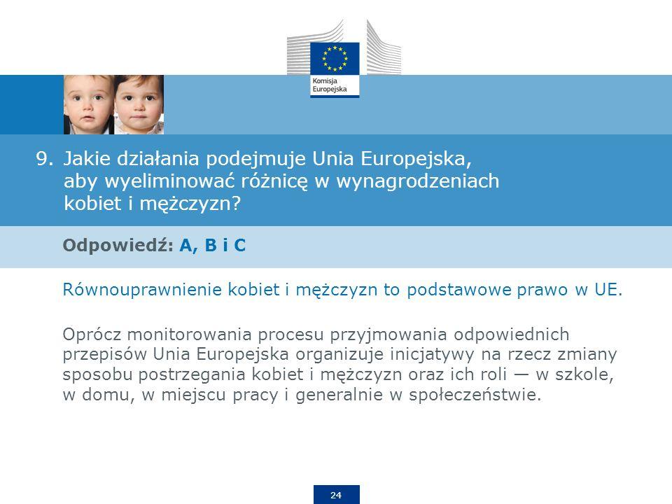 24 9.Jakie działania podejmuje Unia Europejska, aby wyeliminować różnicę w wynagrodzeniach kobiet i mężczyzn.