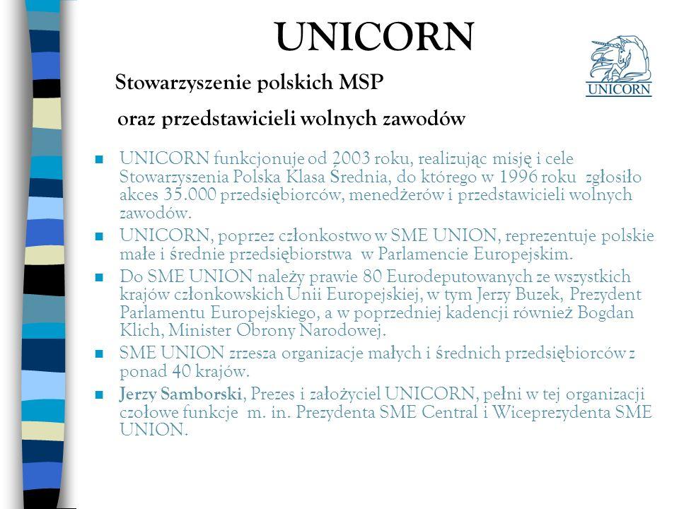 UNICORN Stowarzyszenie polskich MSP oraz przedstawicieli wolnych zawodów n UNICORN funkcjonuje od 2003 roku, realizuj ą c misj ę i cele Stowarzyszenia