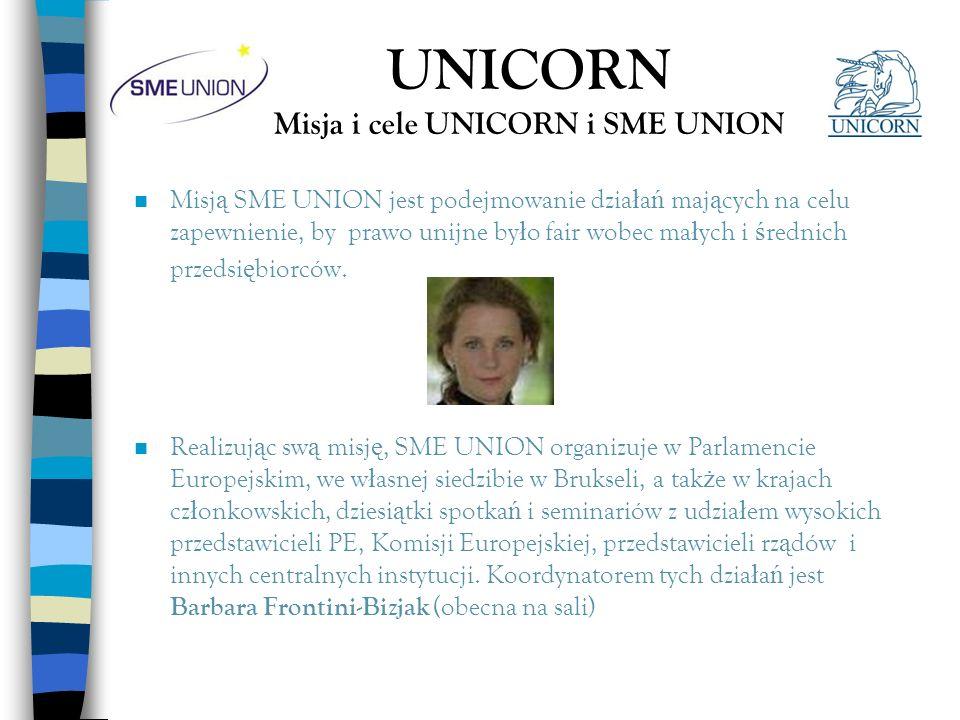 UNICORN Misja i cele UNICORN i SME UNION n Misj ą SME UNION jest podejmowanie dzia ł a ń maj ą cych na celu zapewnienie, by prawo unijne by ł o fair w