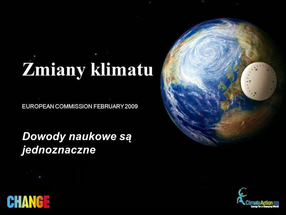 Dowody naukowe są jednoznaczne EUROPEAN COMMISSION FEBRUARY 2009 Zmiany klimatu