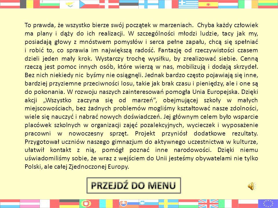 Działalność w zespole zawsze była dla nas źródłem satysfakcji… …Dzięki niej mogliśmy nabrać nowych doświadczeń w różnych dziedzinach (nawet kulinarnych ) Unia Europejska nie ma już przed nami tajemnic!Naszą pracę wspierali i nadzorowali wspaniali opiekunowie.