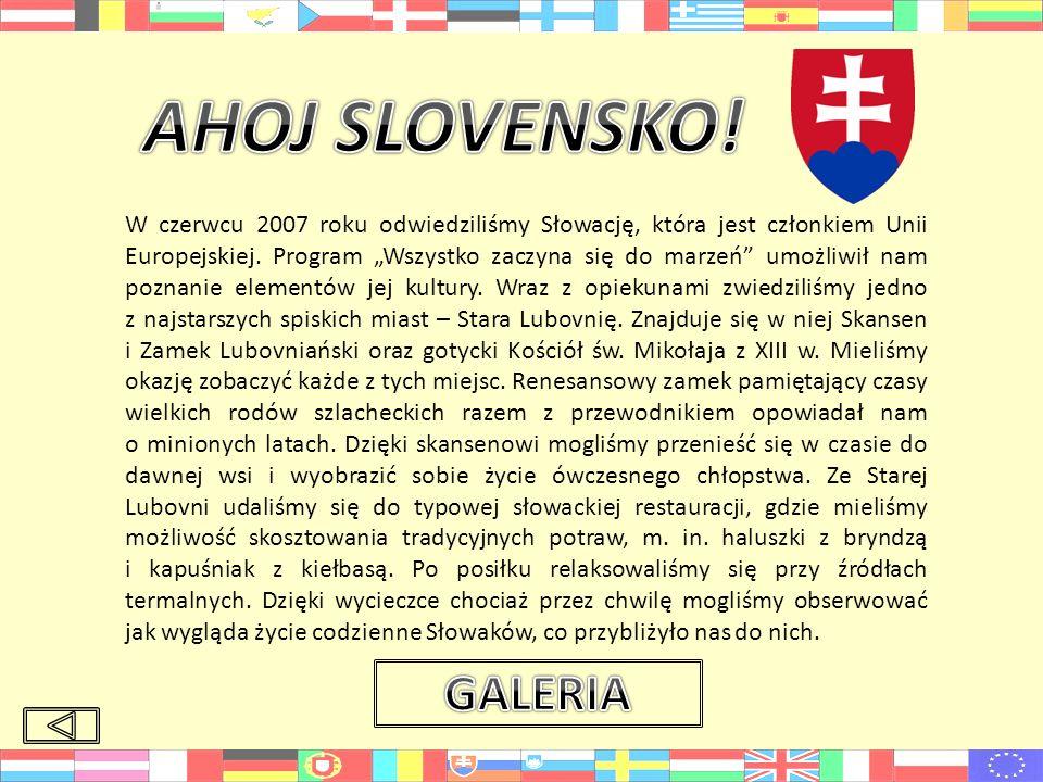 W czerwcu 2007 roku odwiedziliśmy Słowację, która jest członkiem Unii Europejskiej.
