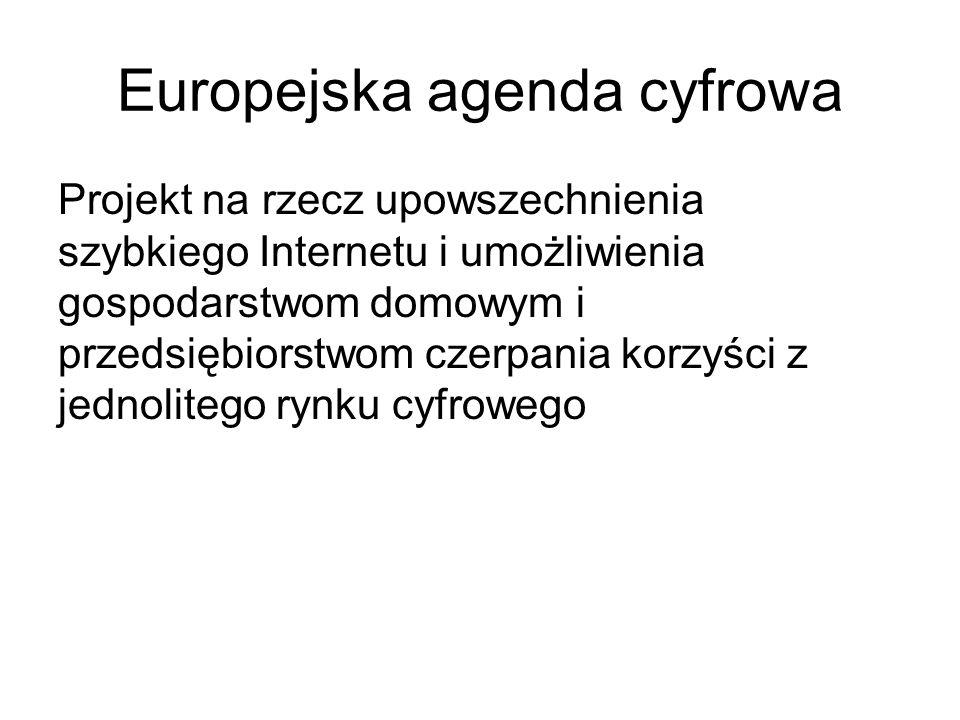 Europejska agenda cyfrowa Projekt na rzecz upowszechnienia szybkiego Internetu i umożliwienia gospodarstwom domowym i przedsiębiorstwom czerpania korz