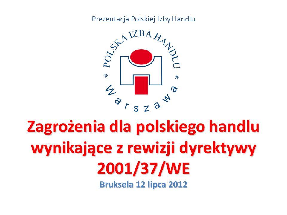Prezentacja Polskiej Izby Handlu Zagrożenia dla polskiego handlu wynikające z rewizji dyrektywy 2001/37/WE Bruksela 12 lipca 2012