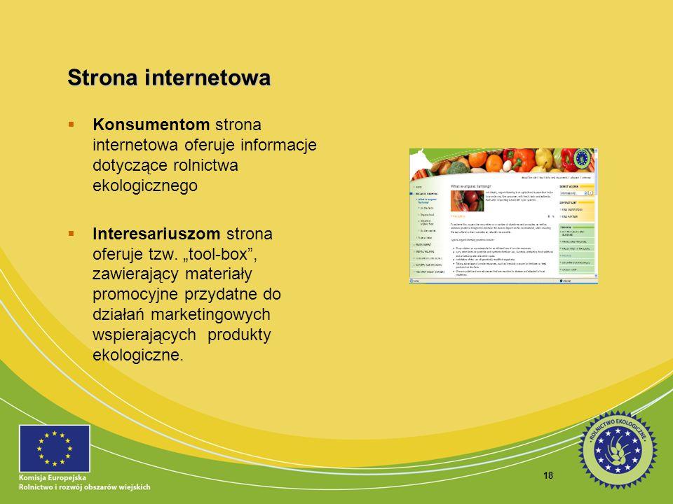 18 Strona internetowa Konsumentom strona internetowa oferuje informacje dotyczące rolnictwa ekologicznego Interesariuszom strona oferuje tzw. tool-box
